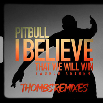 Pitbull - I Believe That We Will Win (World Anthem) (Thombs Remixes)