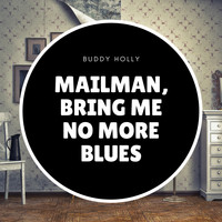 Buddy Holly - Mailman, Bring Me No More Blues