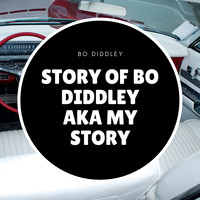 Bo Diddley - Story of Bo Diddley Aka My Story