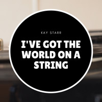 Kay Starr - I've Got the World On a String