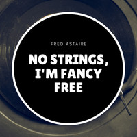 Fred Astaire - No Strings, I'm Fancy Free
