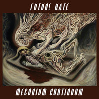 Future Hate - Meconium Continuum
