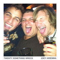 Joey Ariemma - Twenty Something Wreck (Explicit)