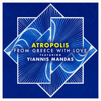 Atropolis feat. Yiannis Mandas - From Greece With Love