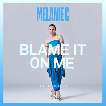 Melanie C - Blame It On Me (Acoustic)