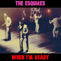 The Esquires - When I'm Ready