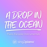 Sing2Piano - A Drop In The Ocean (Piano Karaoke Instrumentals)