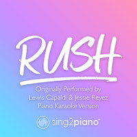 Sing2Piano - Rush (Originally Performed by Lewis Capaldi & Jessie Reyez) (Piano Karaoke Version)