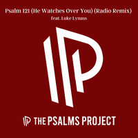 The Psalms Project - Psalm 121 (He Watches Over You) [Radio Remix] [feat. Luke Lynass]