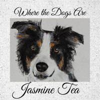 Jasmine Tea - Where the Dogs Are