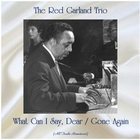 The Red Garland Trio - What Can I Say, Dear / Gone Again (All Tracks Remastered)