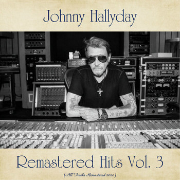 Johnny Hallyday - Remastered Hits Vol. 3 (All Tracks Remastered 2020)