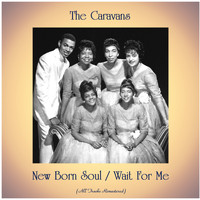 The Caravans - New Born Soul / Wait For Me (Remastered 2020)