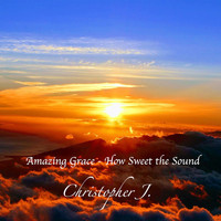 Christopher J. - Amazing Grace - How Sweet the Sound