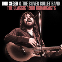 Bob Seger - The Classic 1980 Broadcasts