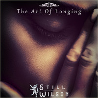Still Wilson - The Art of Longing