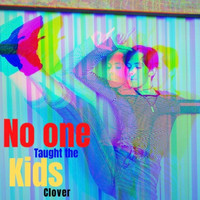 Clover - No One Taught the Kids