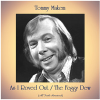 Tommy Makem - As I Roved Out / The Foggy Dew (All Tracks Remastered)
