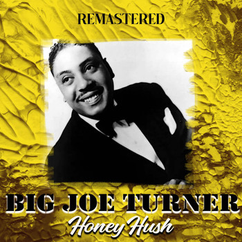 Big Joe Turner - Honey Hush (Remastered)
