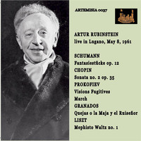 Artur Rubinstein - ARTHUR RUBINSTEIN Live in Lugano May 8, 1961SHUMANN, CHOPIN, PROKOFIEV, GRANADOS and LISZT