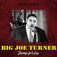 Big Joe Turner - Jump for Joy (Remastered)