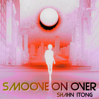 Shahn Itong - Smoove on Over