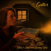 Gutter - Shoes & Ships and Sealing Wax
