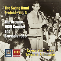 Benny Goodman - The Swing Band Project, Vol.4: Benny Goodman - The Bremen 1959 Concert and Brussels 1958 (2020 Remaster)