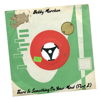 Bobby Marchan - There Is Something on Your Mind, Pt. 2