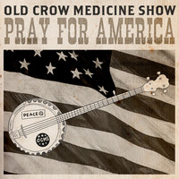 Old Crow Medicine Show - Pray for America
