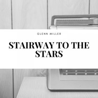Glenn Miller - Stairway to the Stars