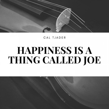 Cal Tjader - Happiness Is a Thing Called Joe