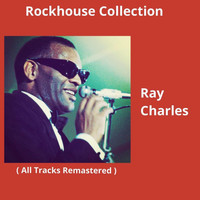 Ray Charles - Rockhouse Collection (All Tracks Remastered)