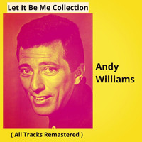 Andy Williams - Let It Be Me Collection (All Tracks Remastered)