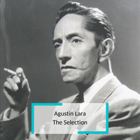 Agustin Lara - Agustin Lara - The Selection