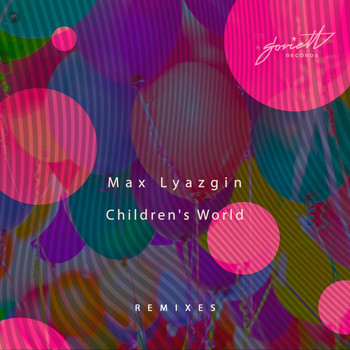 Max Lyazgin - Children's World Remixes