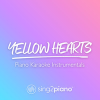 Sing2Piano - Yellow Hearts (Piano Karaoke Instrumentals)