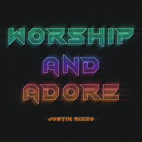 Justin Rizzo - Worship And Adore