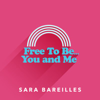 Sara Bareilles - Free to Be… You and Me