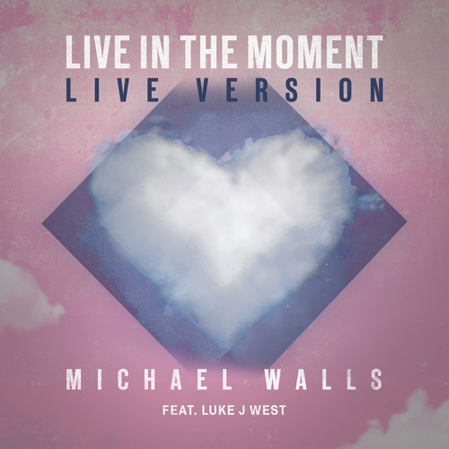 Michael Walls MP3 Single Live In The Moment (feat. Luke J West)