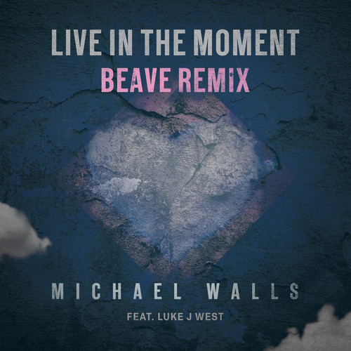 Michael Walls MP3 Single Live In The Moment (feat. Luke J West) (Beave Remix)
