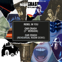 "Supergrass - Rebel in You / Car Crash (7"" Version) / Car Crash (Rehearsal Room Demo)"