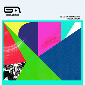 Groove Armada - Get Out on the Dancefloor (feat. Nick Littlemore) (Krystal Klear Remix)