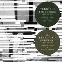 Foreign Fields - Terrible Times (Reprise) / The Beauty Of Survival (Renewed)
