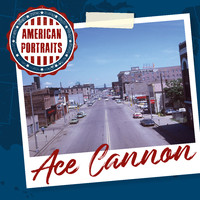 Ace Cannon - American Portraits: Ace Cannon
