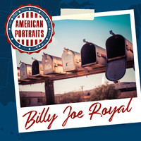Billy Joe Royal - American Portraits: Billy Joe Royal