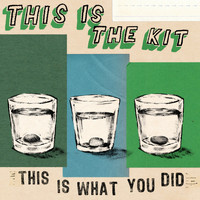 This Is The Kit - This Is What You Did