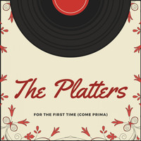 The Platters - For the First Time (Come Prima)