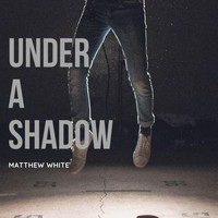 Matthew White - Under A Shadow