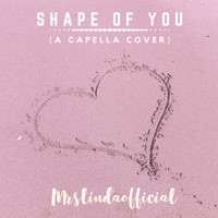 Mrslindaofficial - Shape Of You (A Capella Cover) (Explicit)
